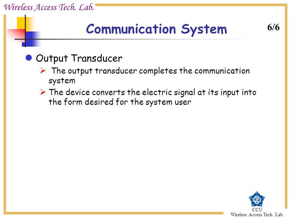 Wireless Access Tech. Lab. CCU Wireless Access Tech. Lab. Communication System Output Transducer  The output transducer completes the communication s