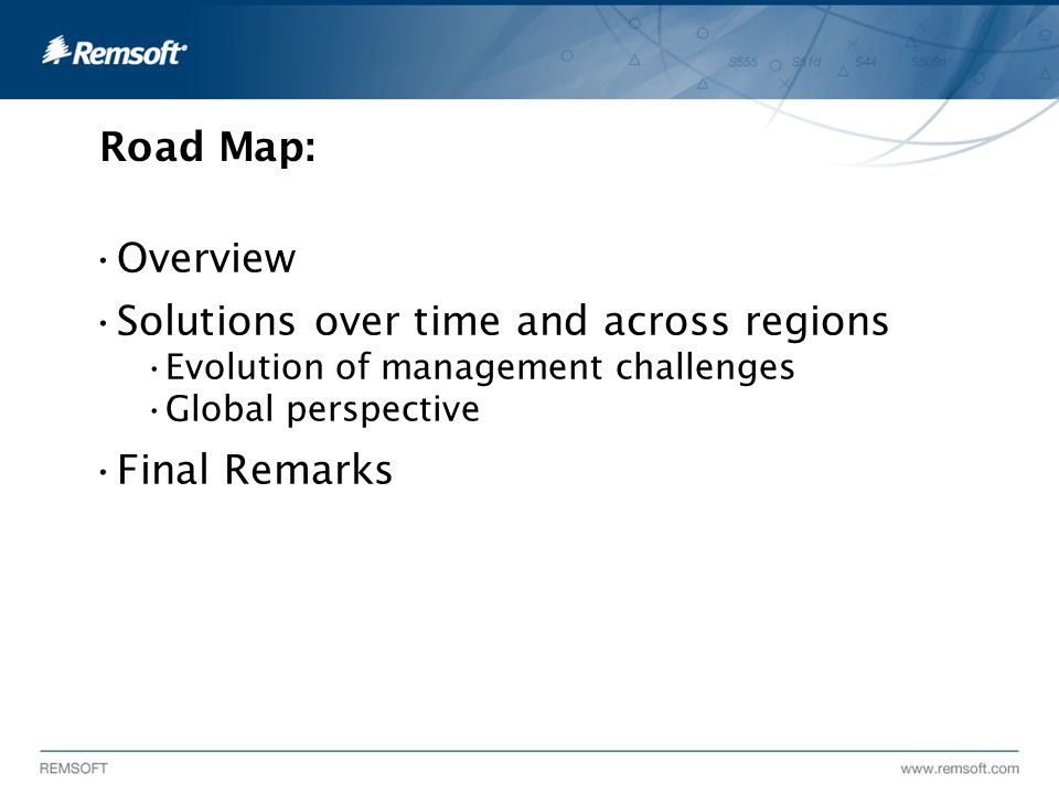 Road Map: Overview Solutions over time and across regions Evolution of management challenges Global perspective Final Remarks
