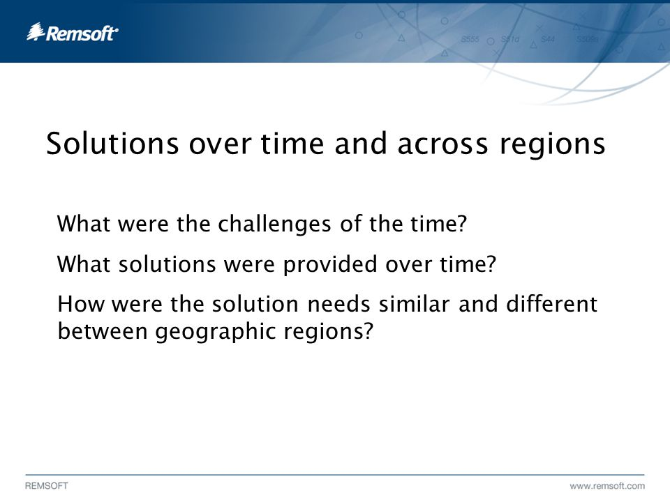 Solutions over time and across regions What were the challenges of the time.