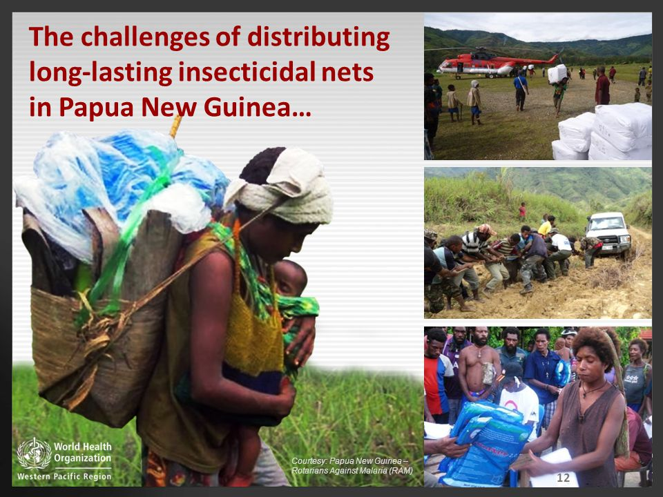Courtesy: Papua New Guinea – Rotarians Against Malaria (RAM) 12 The challenges of distributing long-lasting insecticidal nets in Papua New Guinea…