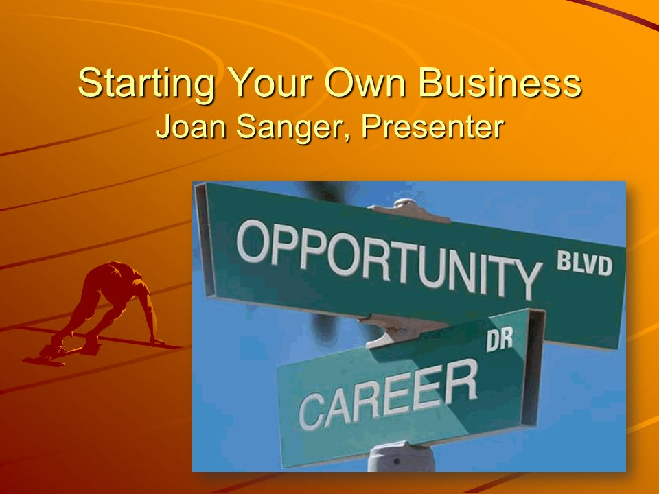 Copyright, 20101 Starting Your Own Business Joan Sanger, Presenter