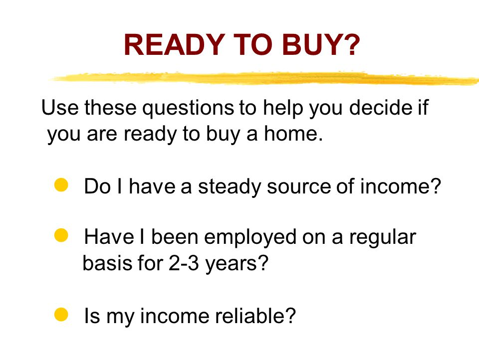 Use these questions to help you decide if you are ready to buy a home.