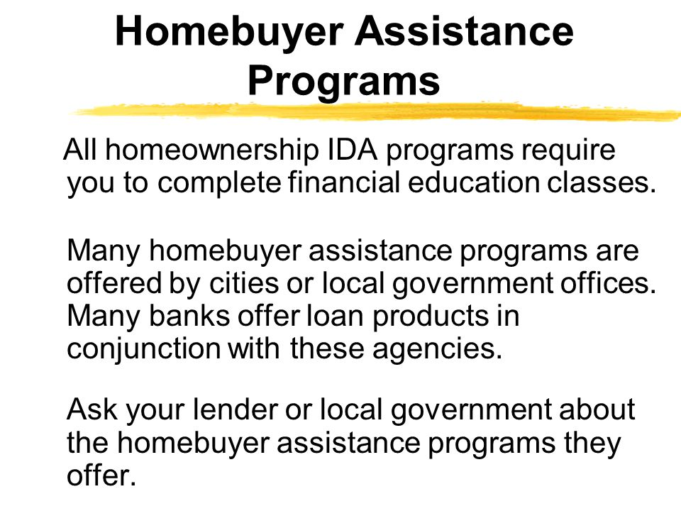 All homeownership IDA programs require you to complete financial education classes.