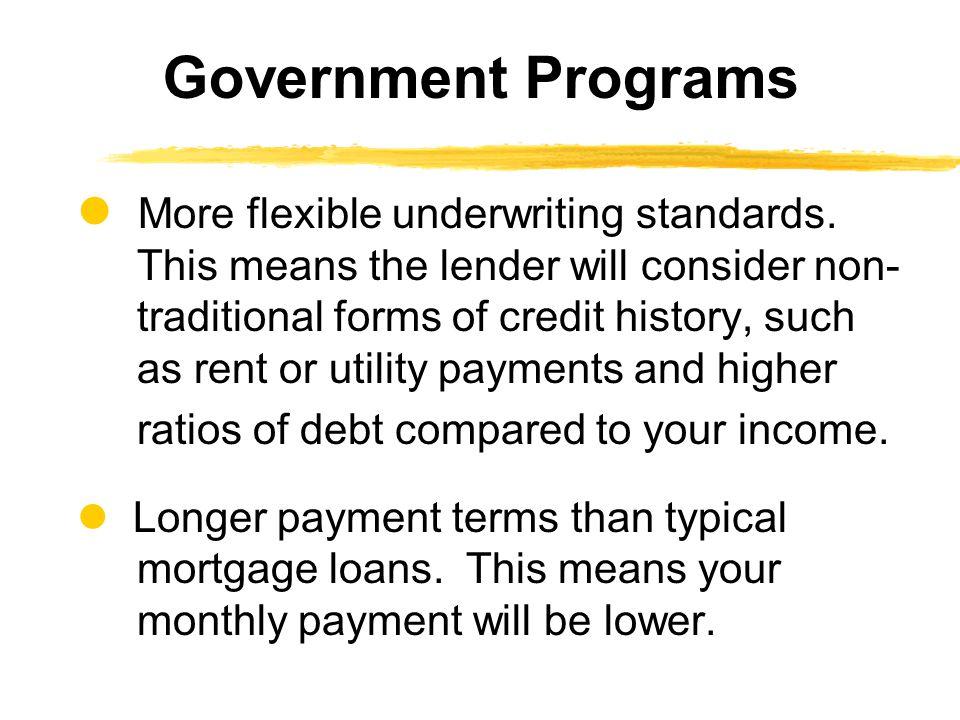 More flexible underwriting standards.