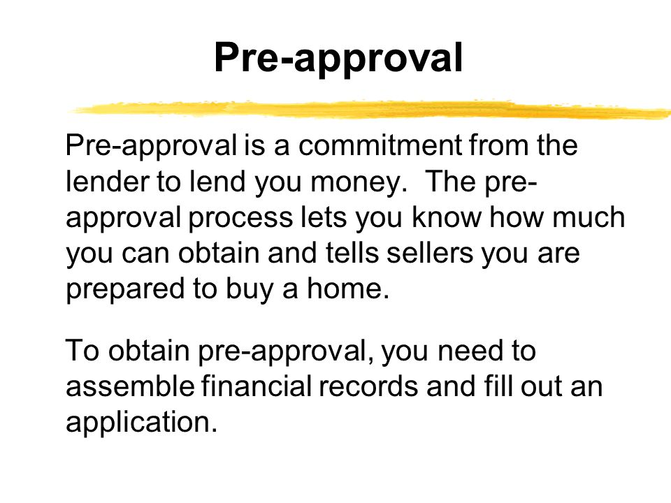 Pre-approval is a commitment from the lender to lend you money.