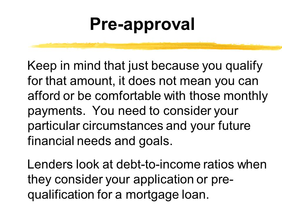 Keep in mind that just because you qualify for that amount, it does not mean you can afford or be comfortable with those monthly payments.