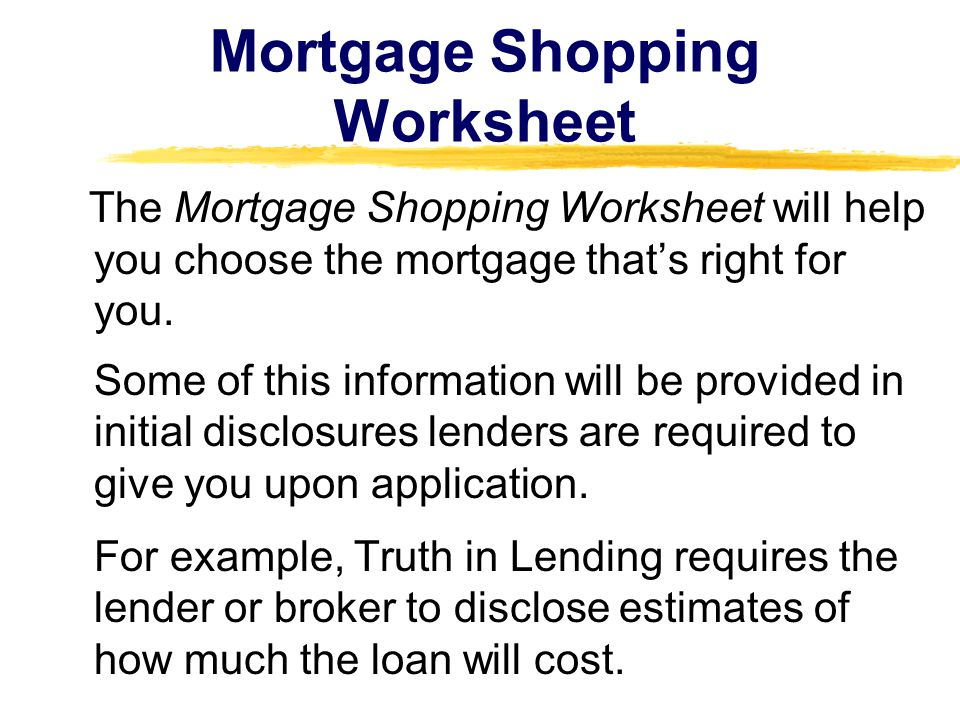 Mortgage Shopping Worksheet The Mortgage Shopping Worksheet will help you choose the mortgage that's right for you.