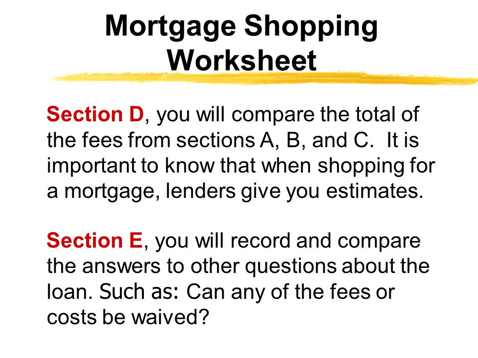 Section D, you will compare the total of the fees from sections A, B, and C. It is important to know that when shopping for a mortgage, lenders give y