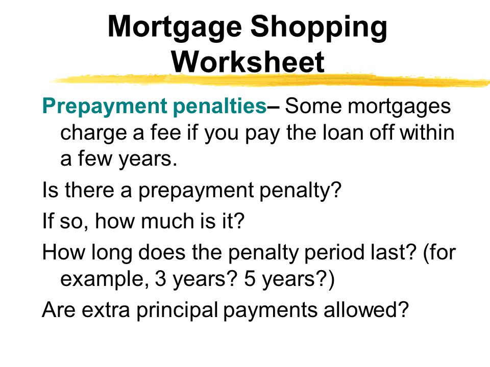 Prepayment penalties– Some mortgages charge a fee if you pay the loan off within a few years.