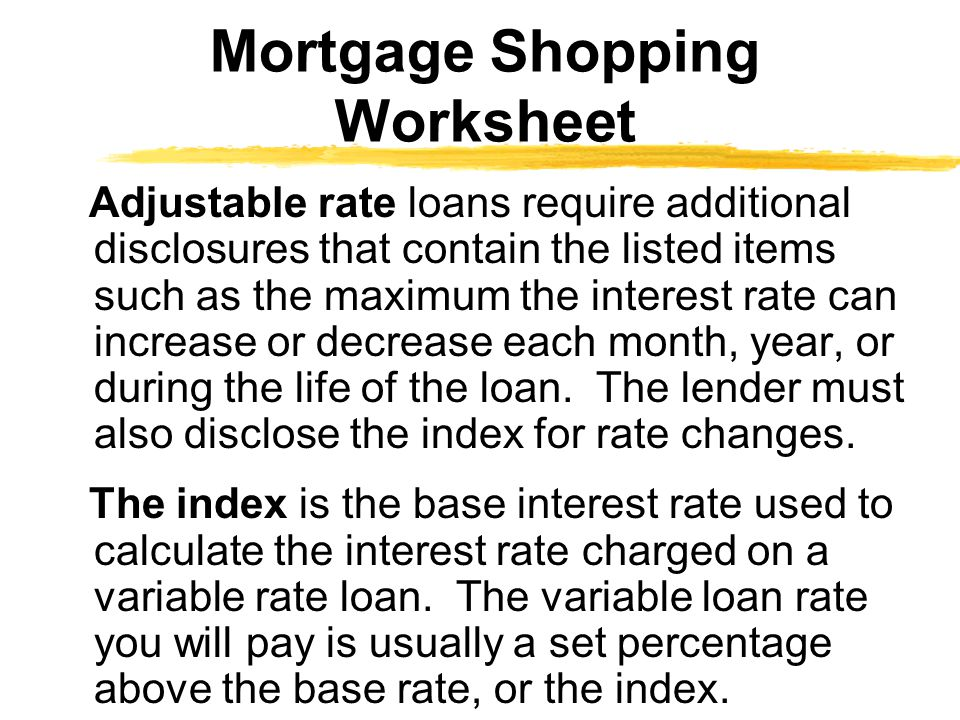 Adjustable rate loans require additional disclosures that contain the listed items such as the maximum the interest rate can increase or decrease each