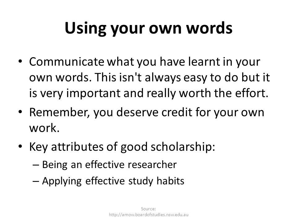 Using your own words Communicate what you have learnt in your own words. This isn't always easy to do but it is very important and really worth the ef