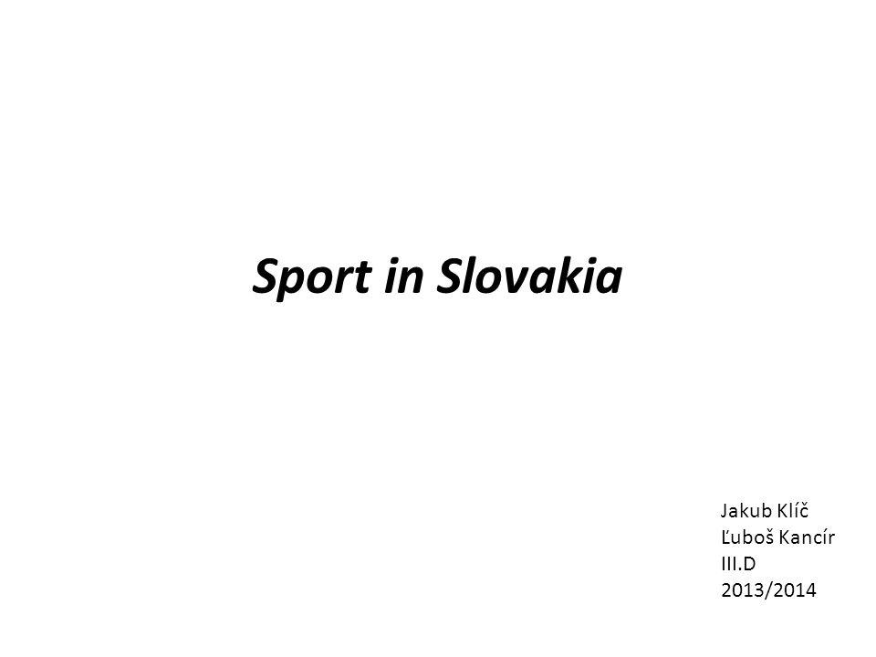 Sport in Slovakia Jakub Klíč Ľuboš Kancír III.D 2013/2014