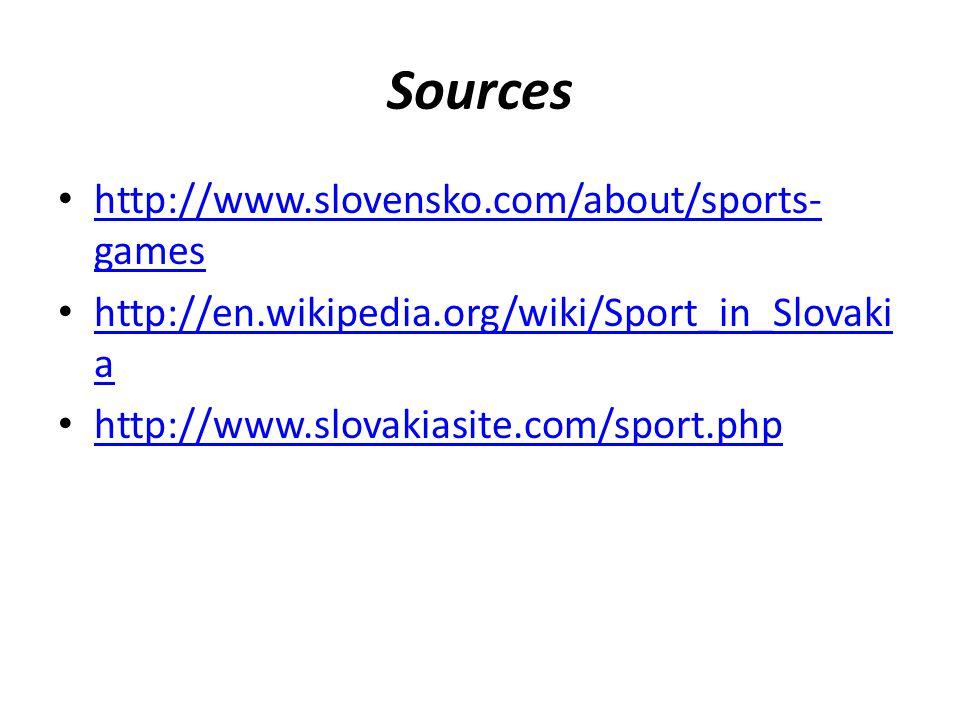Sources http://www.slovensko.com/about/sports- games http://www.slovensko.com/about/sports- games http://en.wikipedia.org/wiki/Sport_in_Slovaki a http