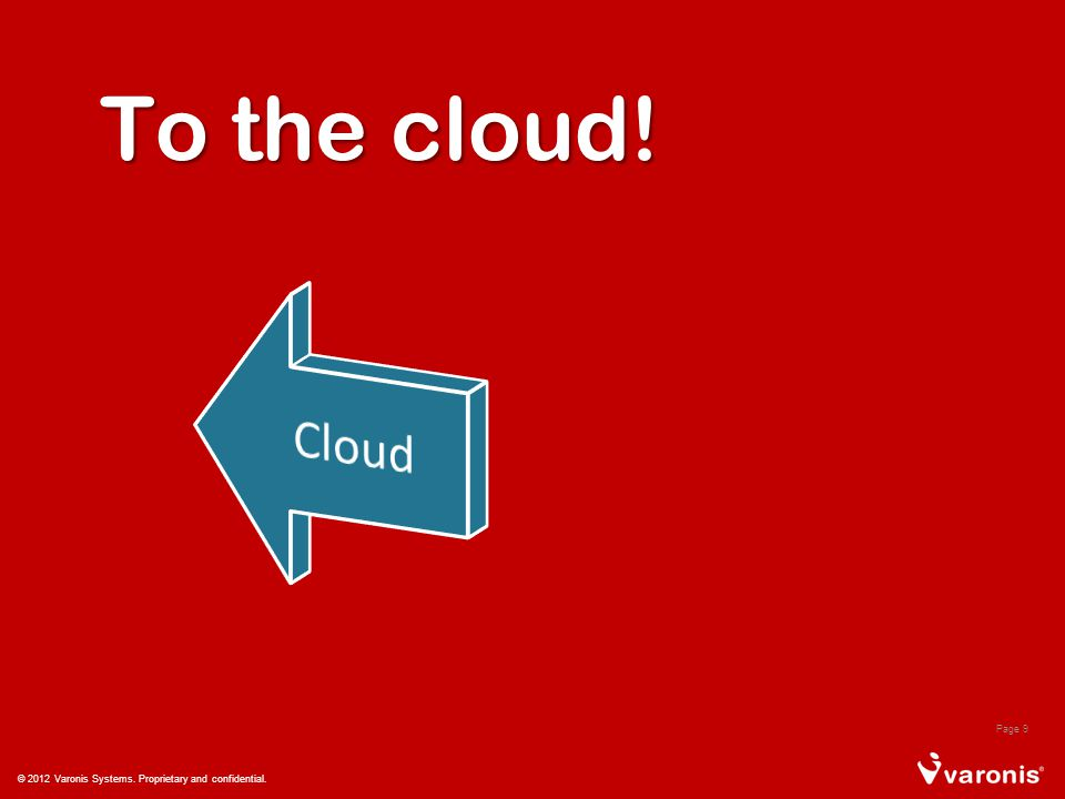 Page 9 © 2012 Varonis Systems. Proprietary and confidential. To the cloud!