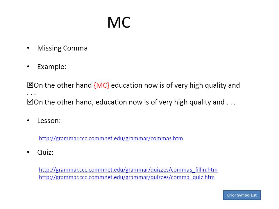 MC Missing Comma Example:  On the other hand {MC} education now is of very high quality and...