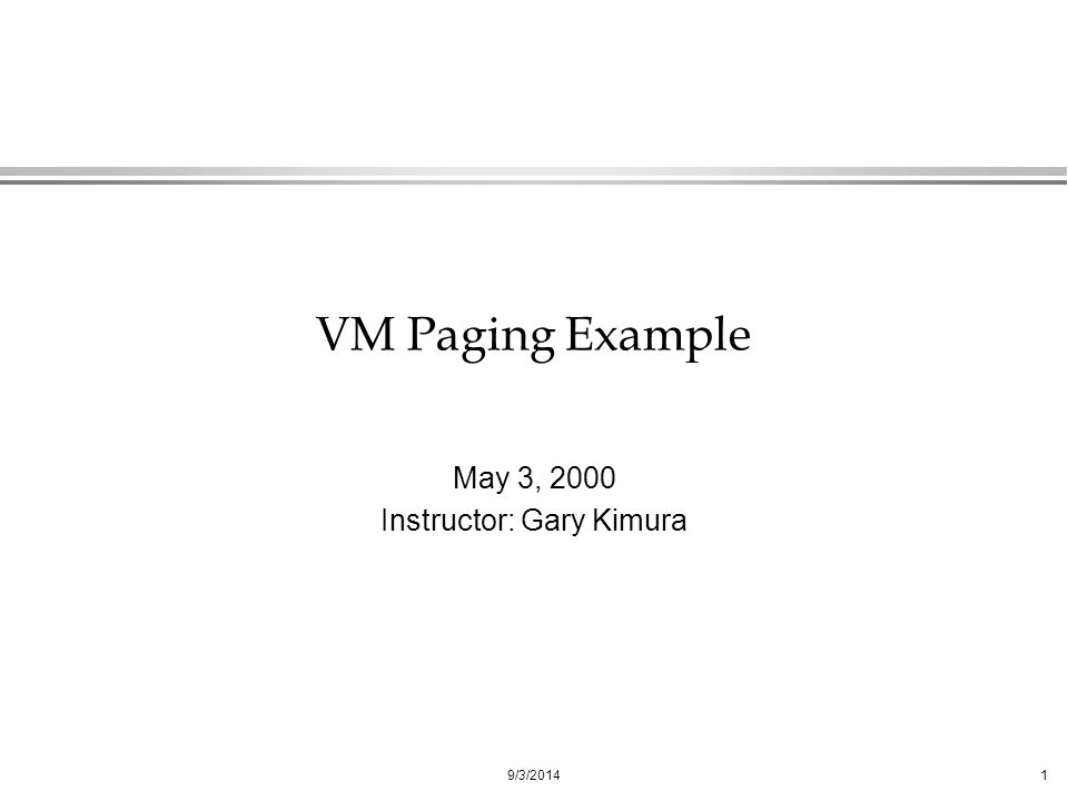 9/3/20141 VM Paging Example May 3, 2000 Instructor: Gary Kimura