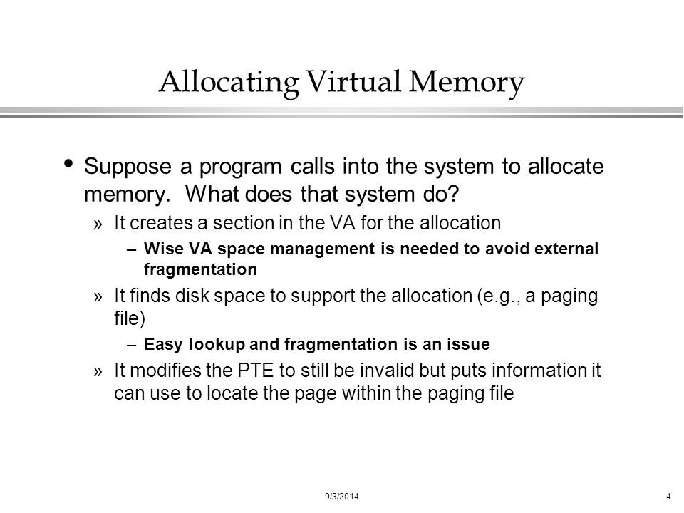 9/3/20144 Allocating Virtual Memory Suppose a program calls into the system to allocate memory.