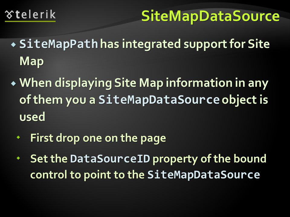 SiteMapDataSource  SiteMapPath has integrated support for Site Map  When displaying Site Map information in any of them you a SiteMapDataSource object is used  First drop one on the page  Set the DataSourceID property of the bound control to point to the SiteMapDataSource