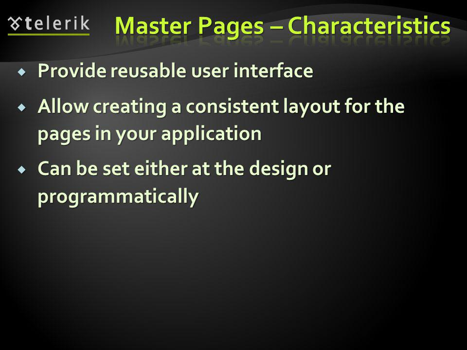  Master Pages start with the @Master directive  Almost the same attributes as the @Page directive  Master Pages can contain:  Markup for the page (,, …)  Standard contents (HTML, ASP.NET controls)  controls which can be replaced in the Content Pages
