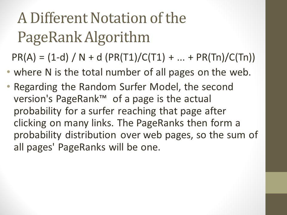 A Different Notation of the PageRank Algorithm PR(A) = (1-d) / N + d (PR(T1)/C(T1) +...