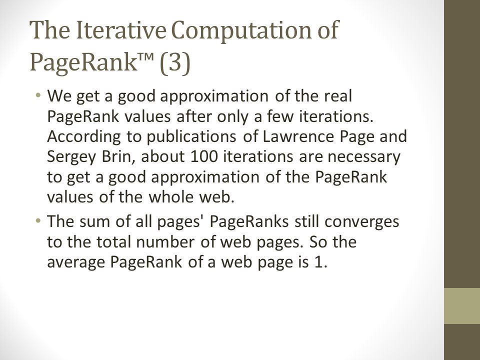 The Iterative Computation of PageRank™ (3) We get a good approximation of the real PageRank values after only a few iterations.