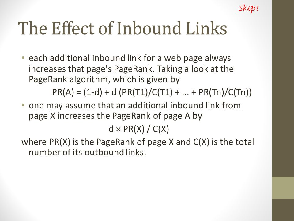 The Effect of Inbound Links each additional inbound link for a web page always increases that page s PageRank.