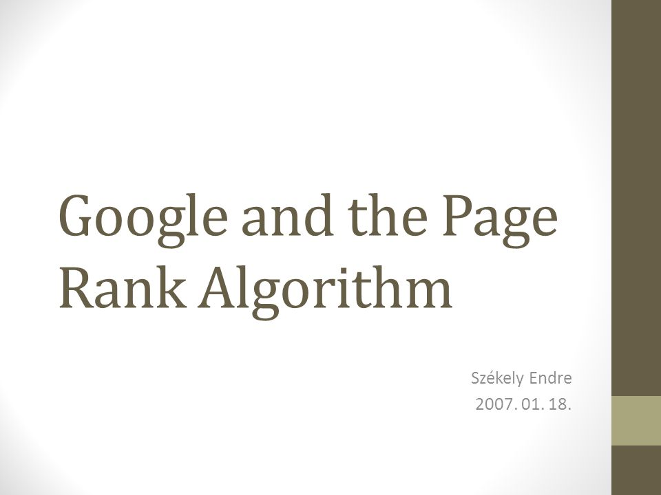 Google and the Page Rank Algorithm Székely Endre 2007. 01. 18.