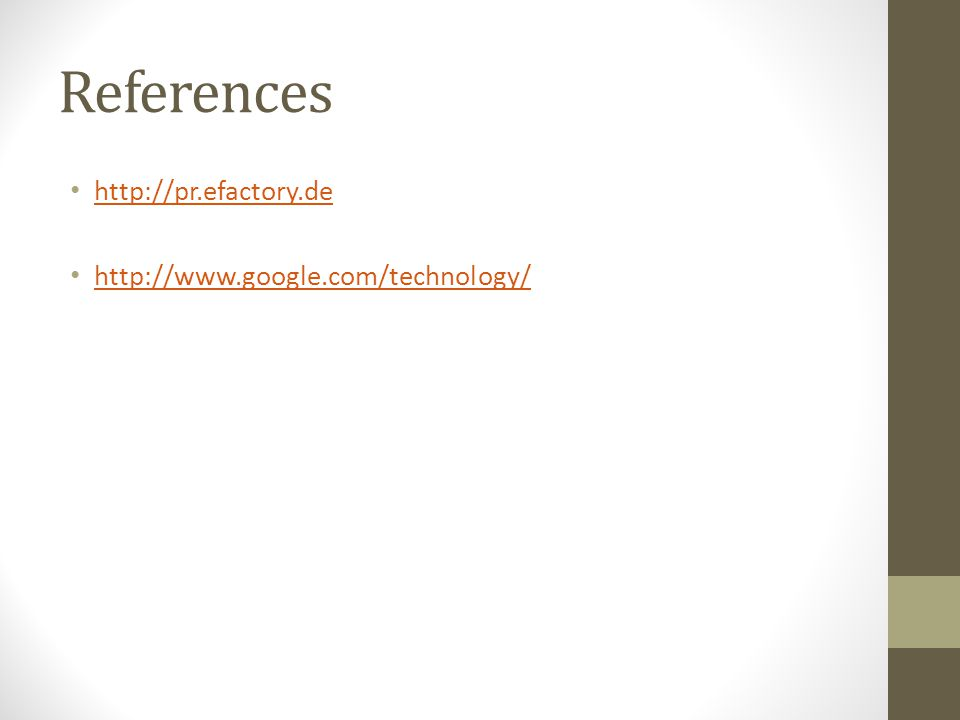 References http://pr.efactory.de http://www.google.com/technology/