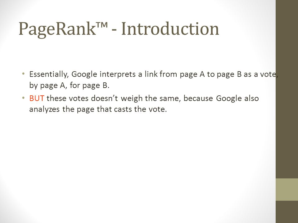 PageRank™ - Introduction Essentially, Google interprets a link from page A to page B as a vote, by page A, for page B.