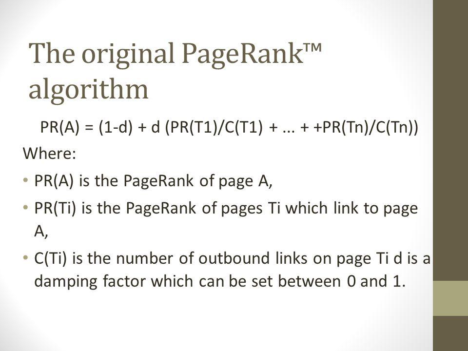The original PageRank™ algorithm PR(A) = (1-d) + d (PR(T1)/C(T1) +...