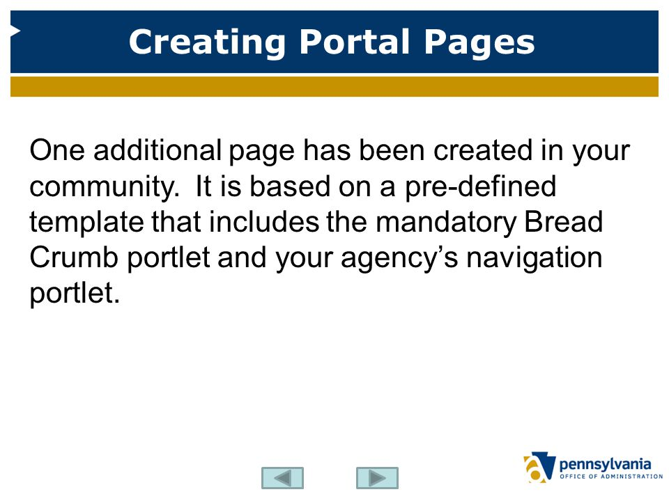 Creating Portal Pages One additional page has been created in your community. It is based on a pre-defined template that includes the mandatory Bread