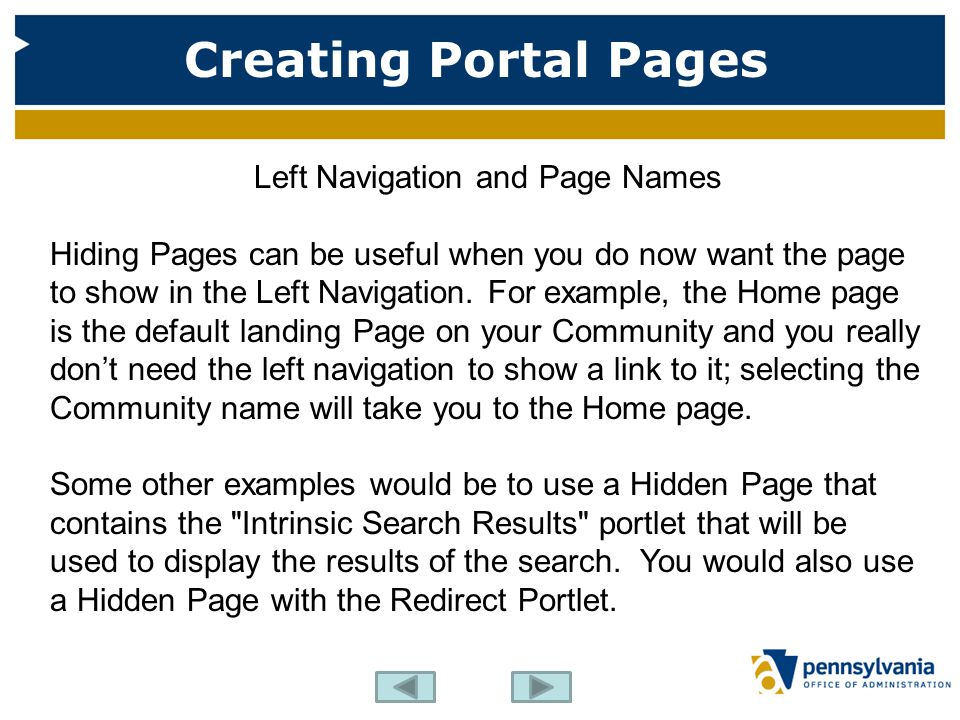 Creating Portal Pages Left Navigation and Page Names Hiding Pages can be useful when you do now want the page to show in the Left Navigation. For exam