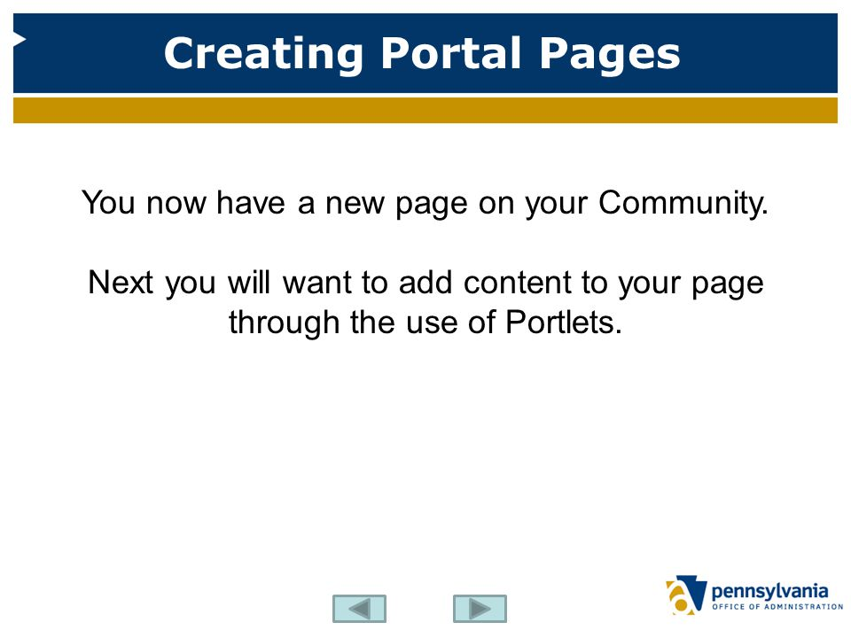 Creating Portal Pages You now have a new page on your Community. Next you will want to add content to your page through the use of Portlets.