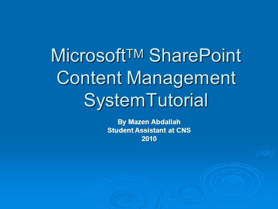 Microsoft TM SharePoint Content Management SystemTutorial By Mazen Abdallah Student Assistant at CNS 2010