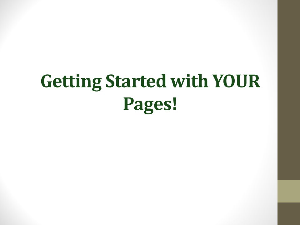 Getting Started with YOUR Pages!