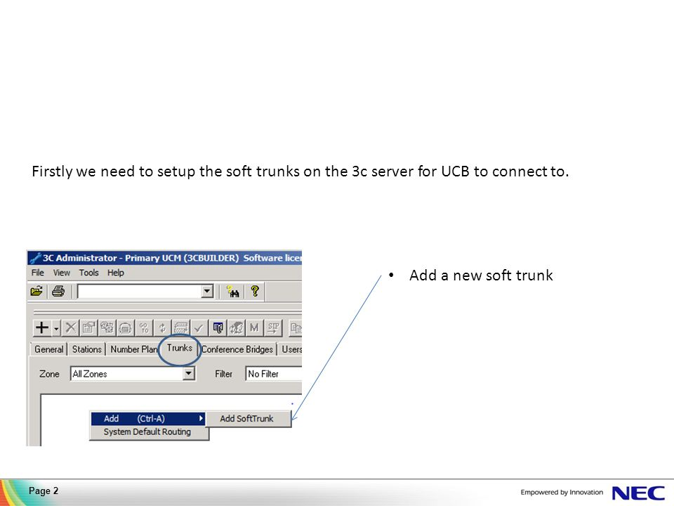 Add a new soft trunk Firstly we need to setup the soft trunks on the 3c server for UCB to connect to.