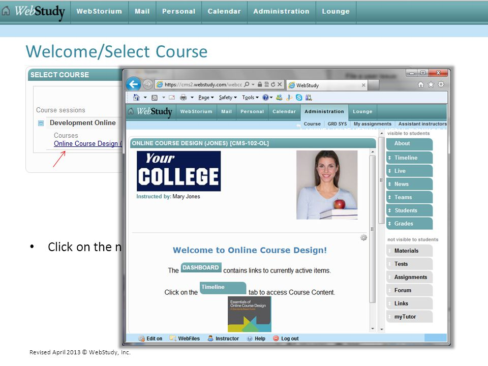 Welcome/Select Course Click on the name of the course to open the course FrontPage. Revised April 2013 © WebStudy, Inc.