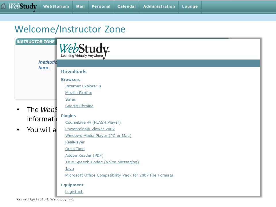 Welcome/Instructor Zone The WebStudy Institutional Administrator at your school can add information for Instructors in the left area of the Instructor