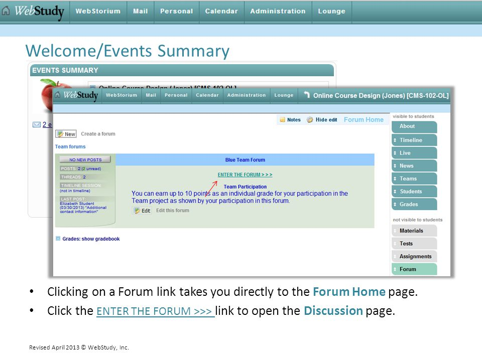 Welcome/Events Summary Clicking on a Forum link takes you directly to the Forum Home page. Click the ENTER THE FORUM >>> link to open the Discussion p