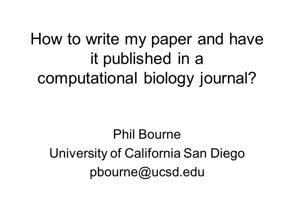 My Perspective ~180 papers and four books Editor in Chief – PLoS Computational Biology Editor: –Proteins: Structure Function Bioinformatics –Bioinformatics –IEEE Transactions in Computational Biology