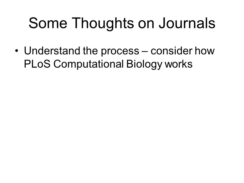 Some Thoughts on Journals Understand the process – consider how PLoS Computational Biology works
