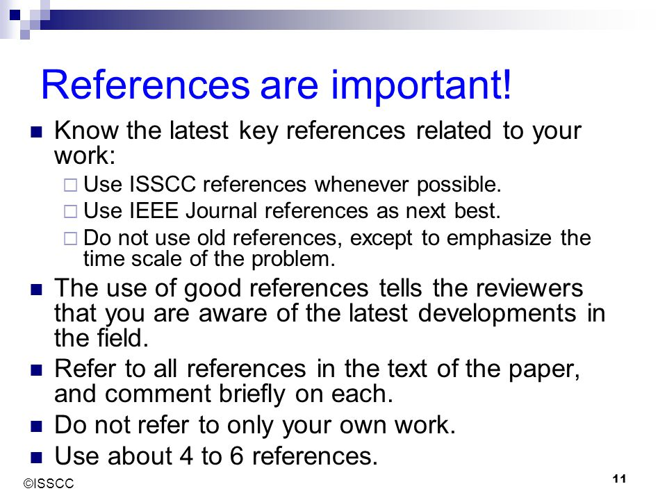 ©ISSCC 11 References are important! Know the latest key references related to your work:  Use ISSCC references whenever possible.  Use IEEE Journal