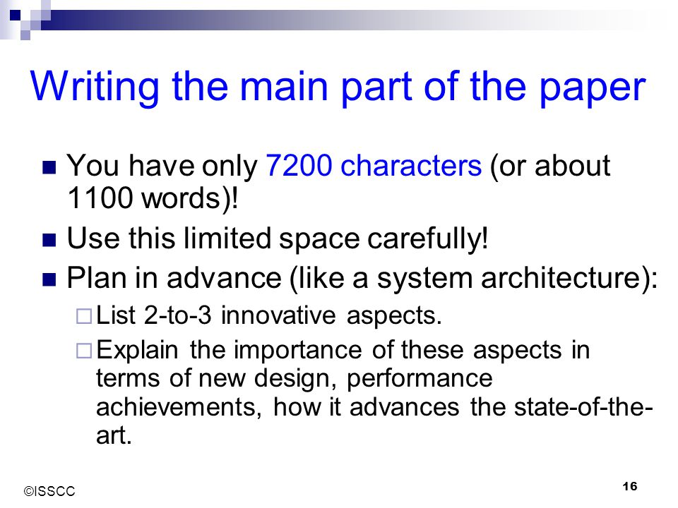 ©ISSCC 16 Writing the main part of the paper You have only 7200 characters (or about 1100 words)! Use this limited space carefully! Plan in advance (l