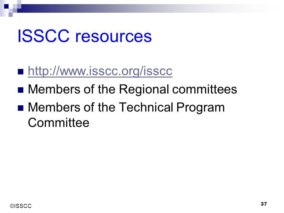 ©ISSCC 37 ISSCC resources http://www.isscc.org/isscc Members of the Regional committees Members of the Technical Program Committee