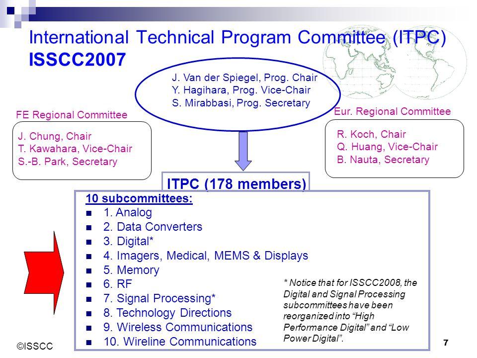 ©ISSCC 7 International Technical Program Committee (ITPC) ISSCC2007 J. Chung, Chair T. Kawahara, Vice-Chair S.-B. Park, Secretary R. Koch, Chair Q. Hu