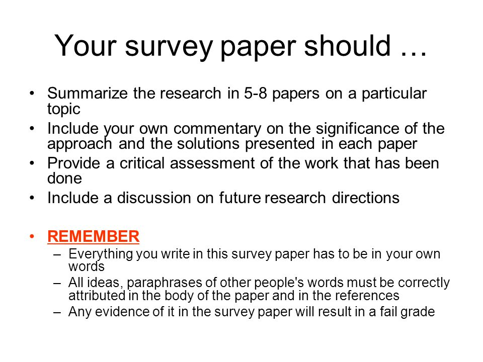 Your survey paper should … Summarize the research in 5-8 papers on a particular topic Include your own commentary on the significance of the approach