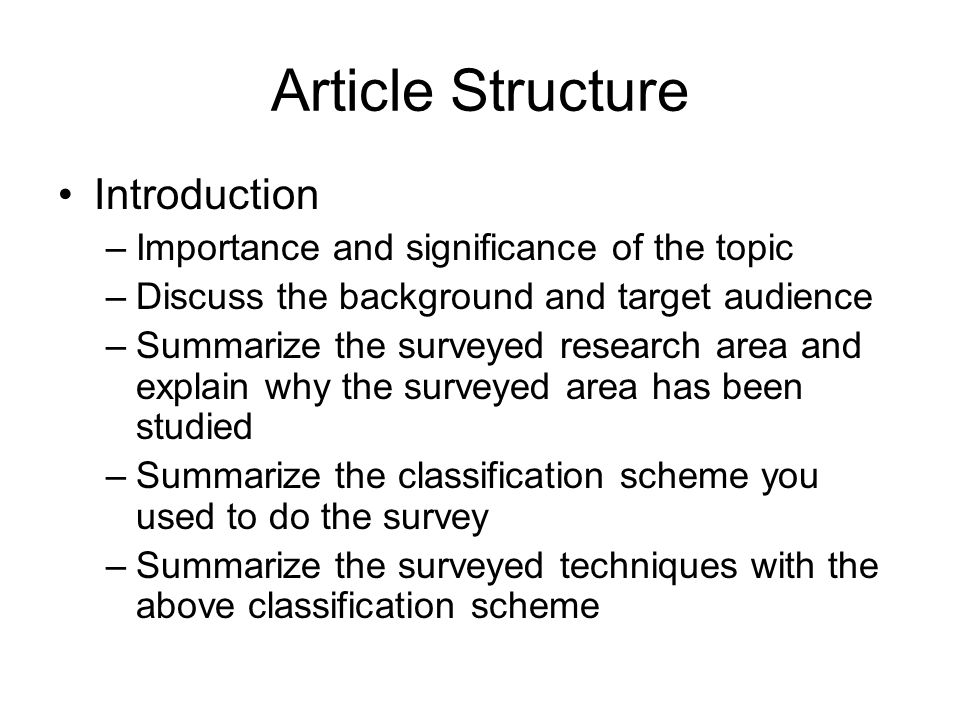 Article Structure Introduction –Importance and significance of the topic –Discuss the background and target audience –Summarize the surveyed research