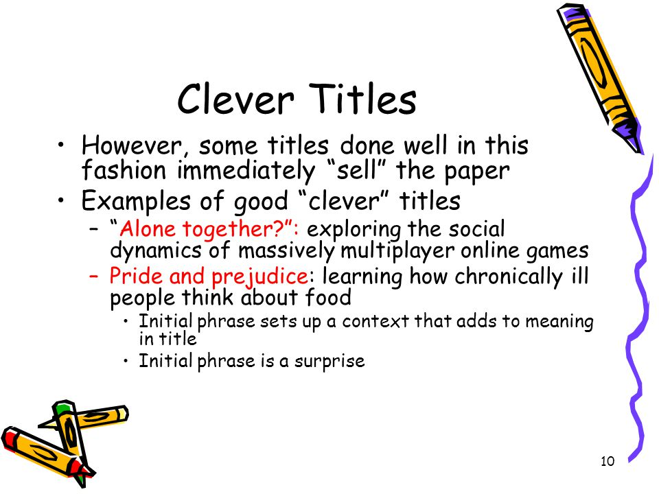 "10 Clever Titles However, some titles done well in this fashion immediately ""sell"" the paper Examples of good ""clever"" titles –""Alone together?"": expl"