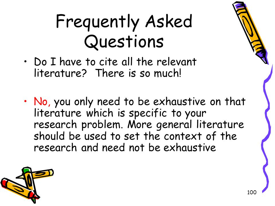 100 Frequently Asked Questions Do I have to cite all the relevant literature? There is so much! No, you only need to be exhaustive on that literature