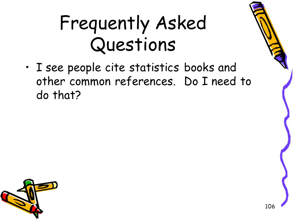 106 Frequently Asked Questions I see people cite statistics books and other common references. Do I need to do that?